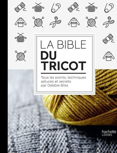 La bible du tricot : toutes les techniques, points, astuces et secrets