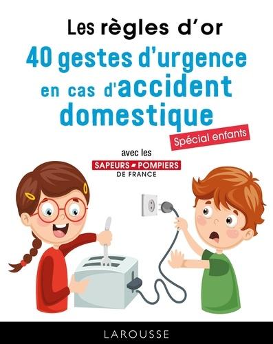 Les règles d'or, 40 gestes d'urgence en cas d'accident domestique  : Spécial enfant