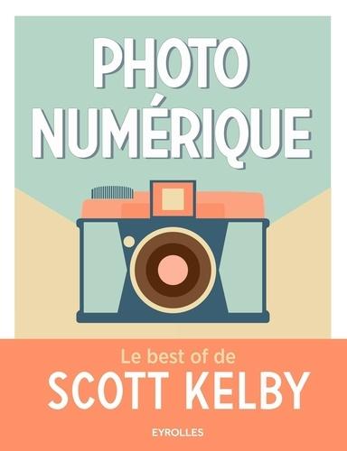 Photo numérique : le best of de Scott Kelby / Scott Kelby   Kelby, Scott. Auteur