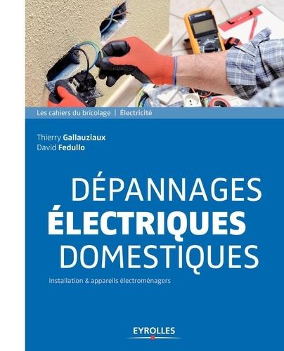 Dépannages électriques domestiques : installation & appareils électroménagers / Thierry Gallauziaux, David Fedullo | Gallauziaux, Thierry. Auteur