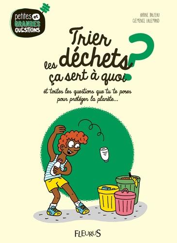 Trier les déchets, ça sert à quoi ? : et toutes les questions que tu te poses pour protéger la planète... / texte de Karine Balzeau | Balzeau, Karine. Auteur