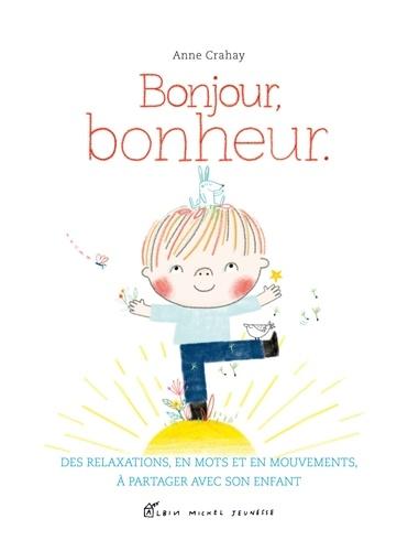 Bonjour, bonheur  : des relaxations en mots et en mouvements à partager avec son enfant