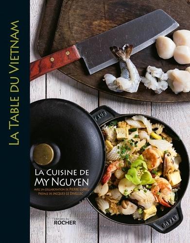 La table du Vietnam  : la cuisine de My Nguyen