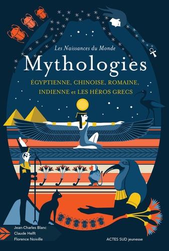 Mythologies égyptienne, chinoise, romaine, indienne et les héros grecs