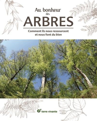 Au bonheur des arbres  : comment ils nous ressourcent et nous font du bien