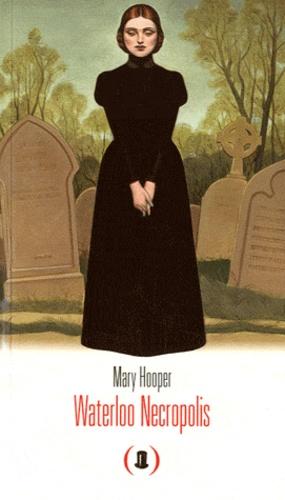 Waterloo Necropolis / Mary Hooper   Hooper, Mary (1948-....). Auteur