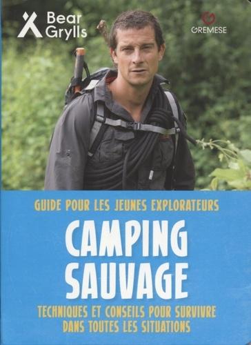 Camping sauvage  : techniques et conseils pour survivre dans toutes les situations