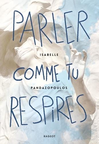 Parler comme tu respires / Isabelle Pandazopoulos | Pandazopoulos, Isabelle (1968-....). Auteur