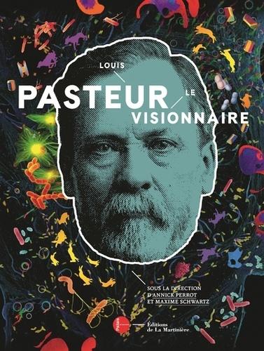 Louis Pasteur, le visionnaire