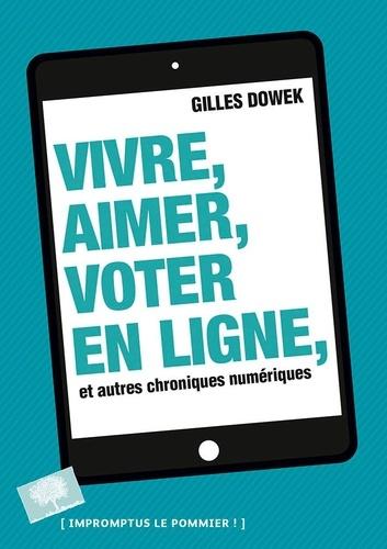 Vivre, aimer, voter en ligne, et autres chroniques numériques