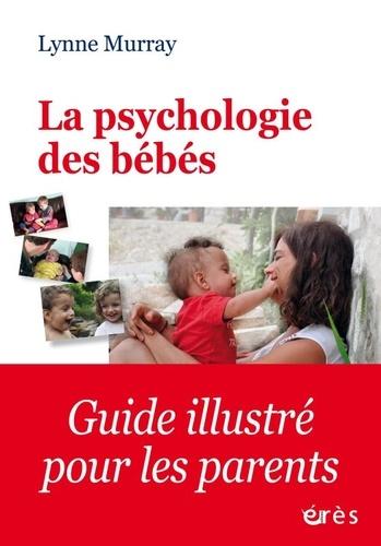 La psychologie des bébés  : comment les relations favorisent le développement de l'enfant de la naissance à 2 ans