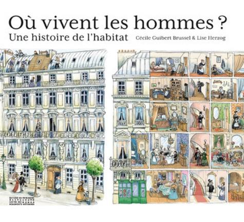 Où vivent les hommes ? : une histoire de l'habitat / Cécile Guibert Brussel & Lise Herzog | Guibert Brussel, Cécile. Auteur