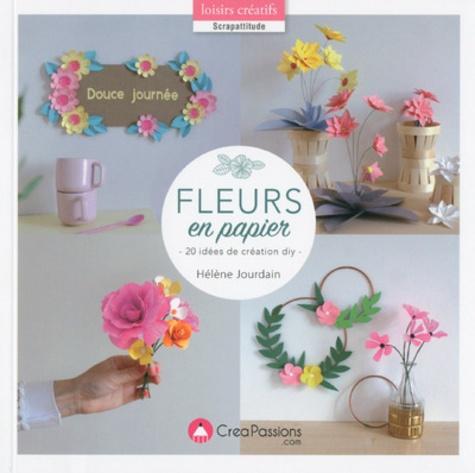 Fleurs en papier : 20 idées de création DIY / Hélène Jourdain   Jourdain, Hélène. Auteur