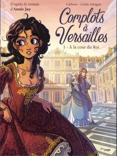 Complots à Versailles - A la cour du Roi. 1 / Carbone | Carbone. Adaptateur