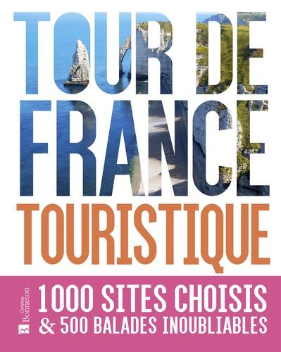 Tour de France touristique  : 1.000 sites choisis & 500 balades inoubliables