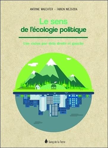 Le  sens de l'écologie politique  : une vision par-delà droite et gauche