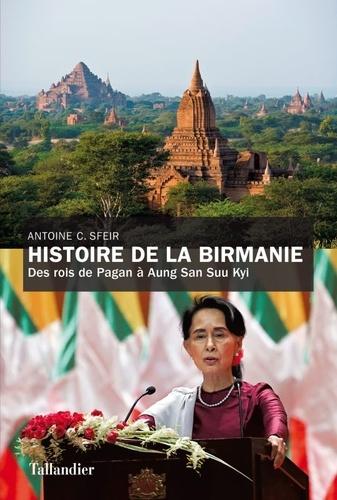 Histoire de la Birmanie  : des rois de Pagan à Aung San Suu Kyi