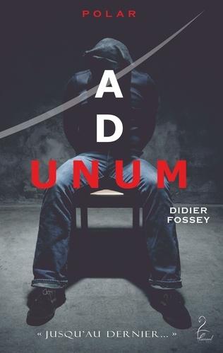 Ad unum / Didier Fossey | Fossey, Didier. Auteur